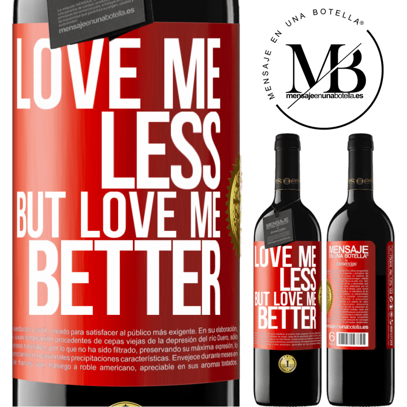 24,95 € Free Shipping | Red Wine RED Edition Crianza 6 Months Love me less, but love me better Red Label. Customizable label Aging in oak barrels 6 Months Harvest 2018 Tempranillo