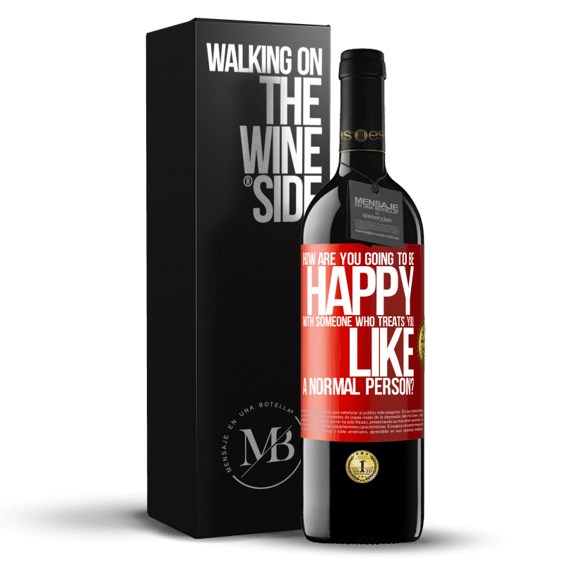 24,95 € Free Shipping | Red Wine RED Edition Crianza 6 Months how are you going to be happy with someone who treats you like a normal person? Red Label. Customizable label Aging in oak barrels 6 Months Harvest 2018 Tempranillo