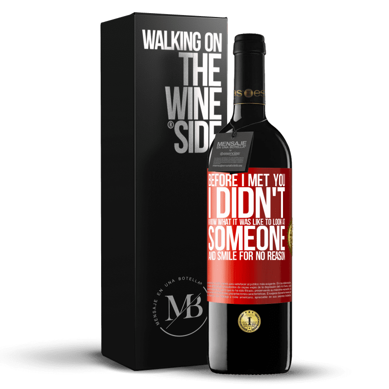 24,95 € Free Shipping | Red Wine RED Edition Crianza 6 Months Before I met you, I didn't know what it was like to look at someone and smile for no reason Red Label. Customizable label Aging in oak barrels 6 Months Harvest 2018 Tempranillo