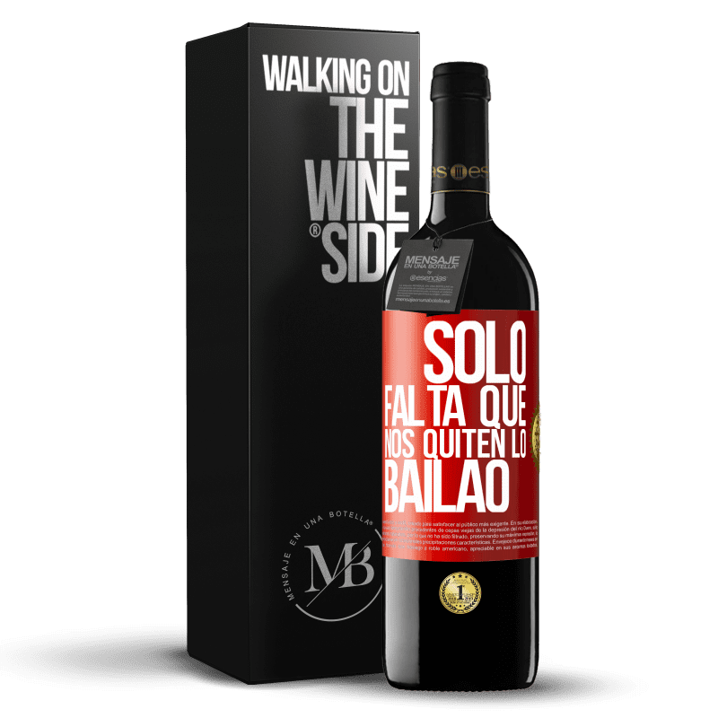 24,95 € Free Shipping   Red Wine RED Edition Crianza 6 Months Sólo falta que nos quiten lo bailao Red Label. Customizable label Aging in oak barrels 6 Months Harvest 2018 Tempranillo