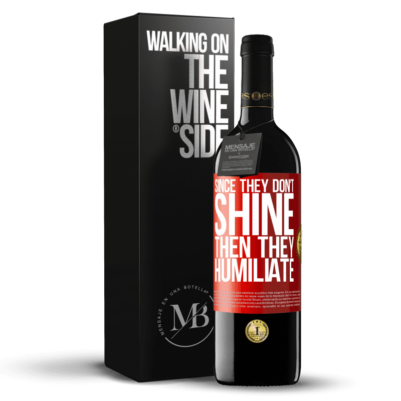24,95 € Free Shipping | Red Wine RED Edition Crianza 6 Months Since they don't shine, then they humiliate Red Label. Customizable label Aging in oak barrels 6 Months Harvest 2018 Tempranillo