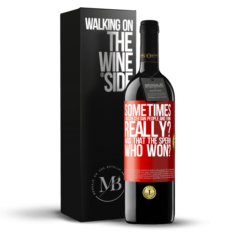 24,95 € Free Shipping   Red Wine RED Edition Crianza 6 Months Sometimes I watch certain people and think ... Really? That was the sperm that won? Red Label. Customizable label Aging in oak barrels 6 Months Harvest 2018 Tempranillo