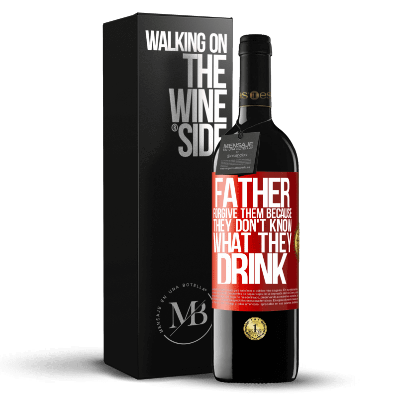 24,95 € Free Shipping   Red Wine RED Edition Crianza 6 Months Father, forgive them, because they don't know what they drink Red Label. Customizable label Aging in oak barrels 6 Months Harvest 2018 Tempranillo
