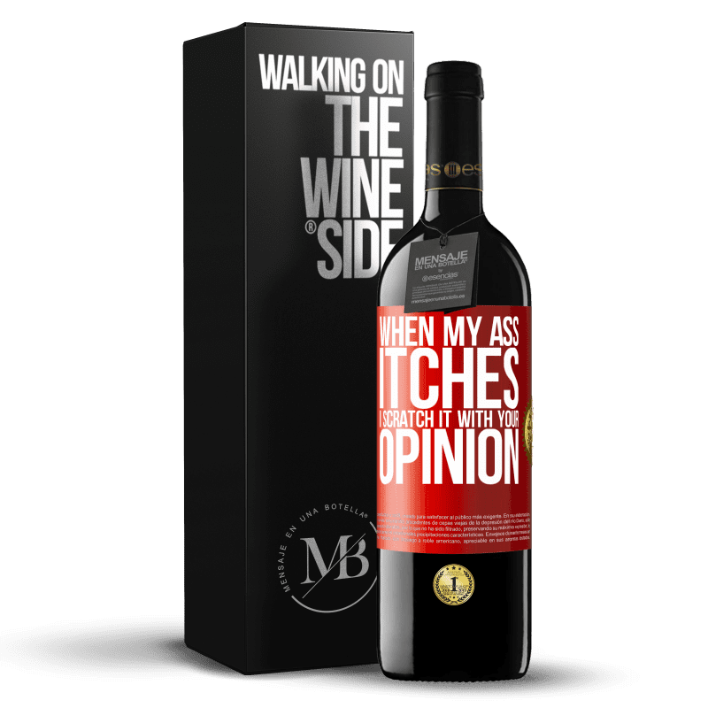 24,95 € Free Shipping   Red Wine RED Edition Crianza 6 Months When my ass itches, I scratch it with your opinion Red Label. Customizable label Aging in oak barrels 6 Months Harvest 2018 Tempranillo