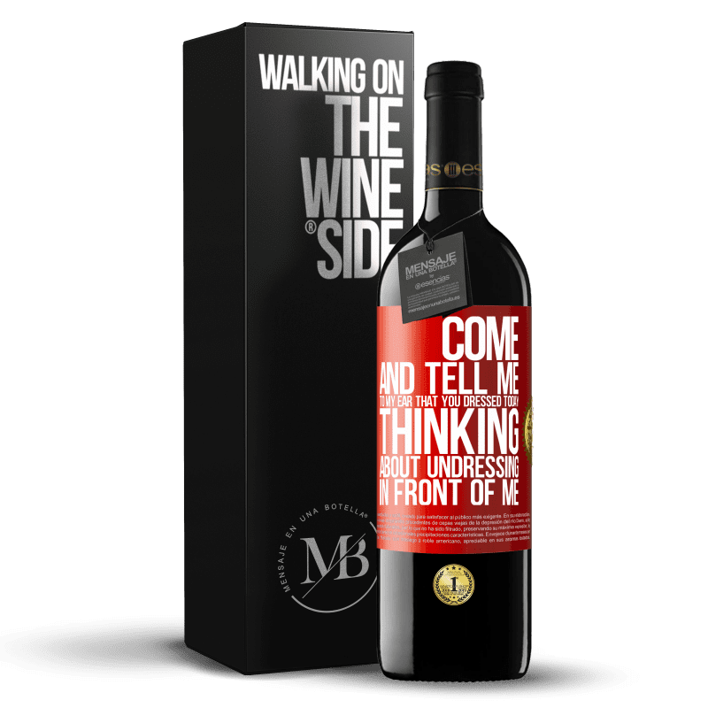 24,95 € Free Shipping | Red Wine RED Edition Crianza 6 Months Come and tell me in your ear that you dressed today thinking about undressing in front of me Red Label. Customizable label Aging in oak barrels 6 Months Harvest 2018 Tempranillo