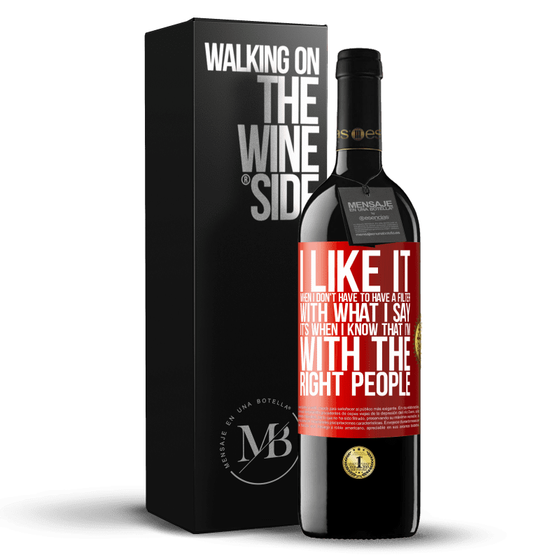 24,95 € Free Shipping | Red Wine RED Edition Crianza 6 Months I like it when I don't have to have a filter with what I say. It's when I know that I'm with the right people Red Label. Customizable label Aging in oak barrels 6 Months Harvest 2018 Tempranillo