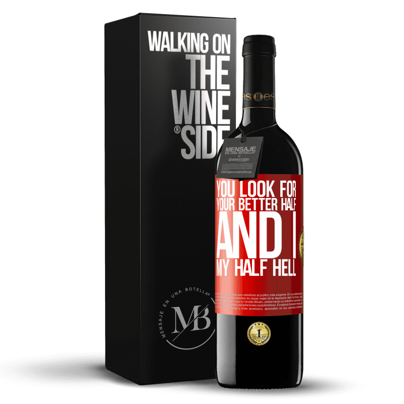 24,95 € Free Shipping | Red Wine RED Edition Crianza 6 Months You look for your better half, and I, my half hell Red Label. Customizable label Aging in oak barrels 6 Months Harvest 2018 Tempranillo