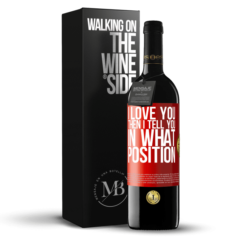 24,95 € Free Shipping | Red Wine RED Edition Crianza 6 Months I love you Then I tell you in what position Red Label. Customizable label Aging in oak barrels 6 Months Harvest 2018 Tempranillo