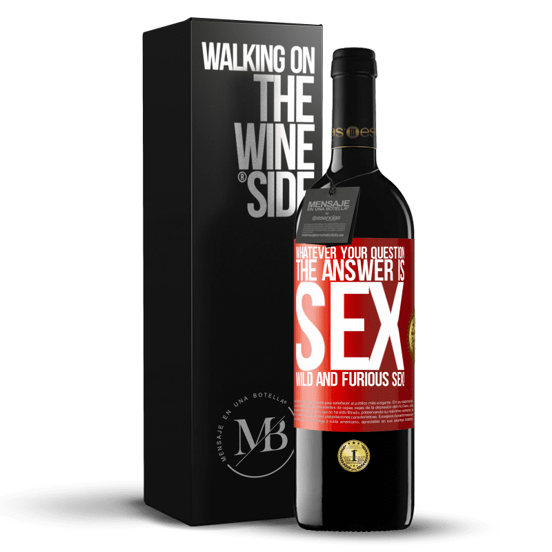 24,95 € Free Shipping | Red Wine RED Edition Crianza 6 Months Whatever your question, the answer is sex. Wild and furious sex! Red Label. Customizable label Aging in oak barrels 6 Months Harvest 2018 Tempranillo