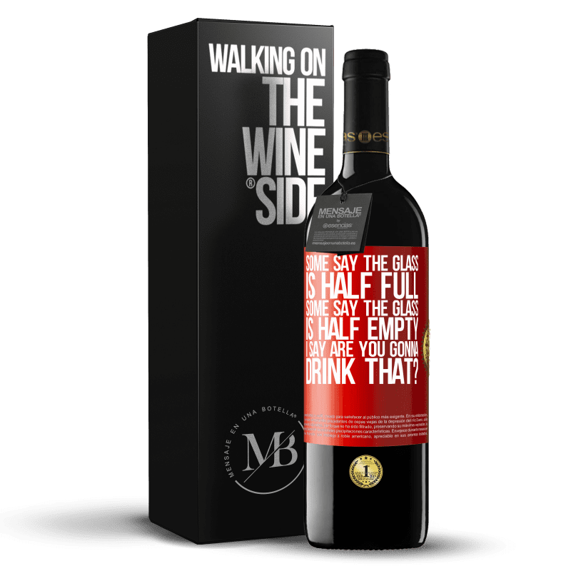 24,95 € Free Shipping   Red Wine RED Edition Crianza 6 Months Some say the glass is half full, some say the glass is half empty. I say are you gonna drink that? Red Label. Customizable label Aging in oak barrels 6 Months Harvest 2018 Tempranillo