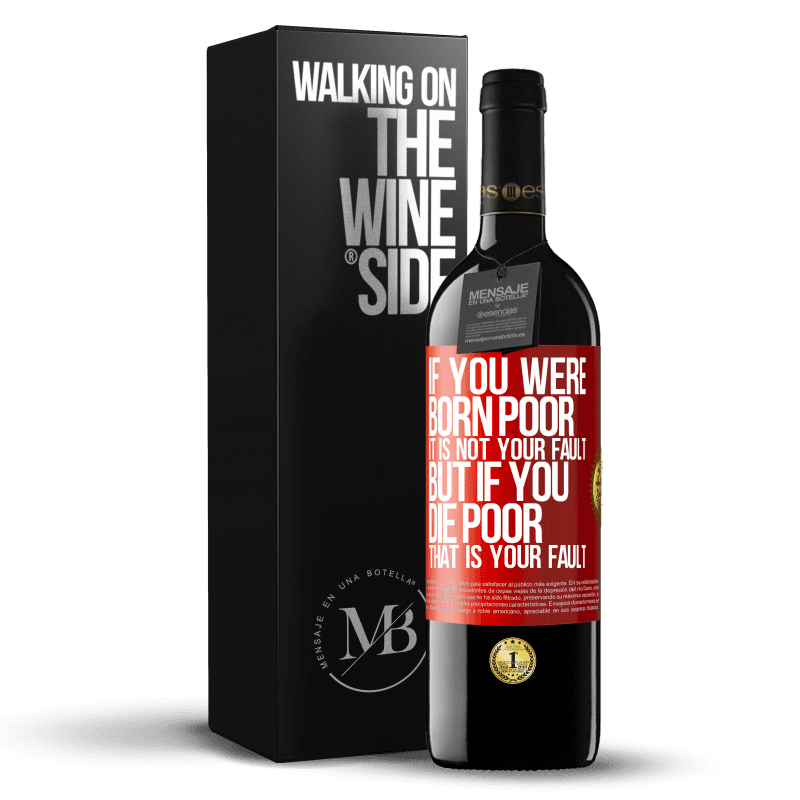 24,95 € Free Shipping | Red Wine RED Edition Crianza 6 Months If you were born poor, it is not your fault. But if you die poor, that is your fault Red Label. Customizable label Aging in oak barrels 6 Months Harvest 2018 Tempranillo