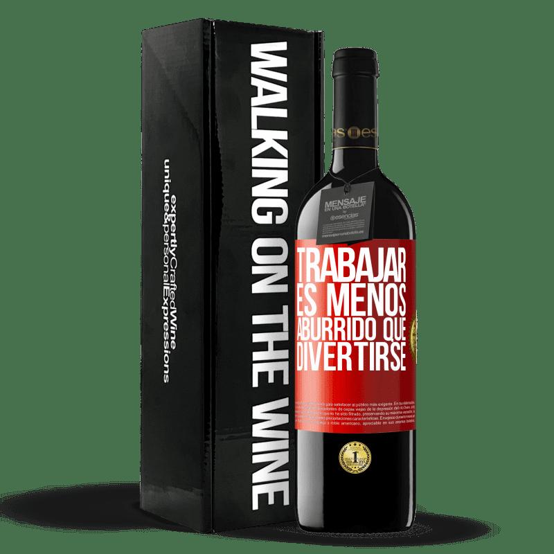 24,95 € Envoi gratuit   Vin rouge Édition RED Crianza 6 Mois Travailler est moins ennuyeux que s'amuser Étiquette Rouge. Étiquette personnalisable Vieillissement en fûts de chêne 6 Mois Récolte 2018 Tempranillo