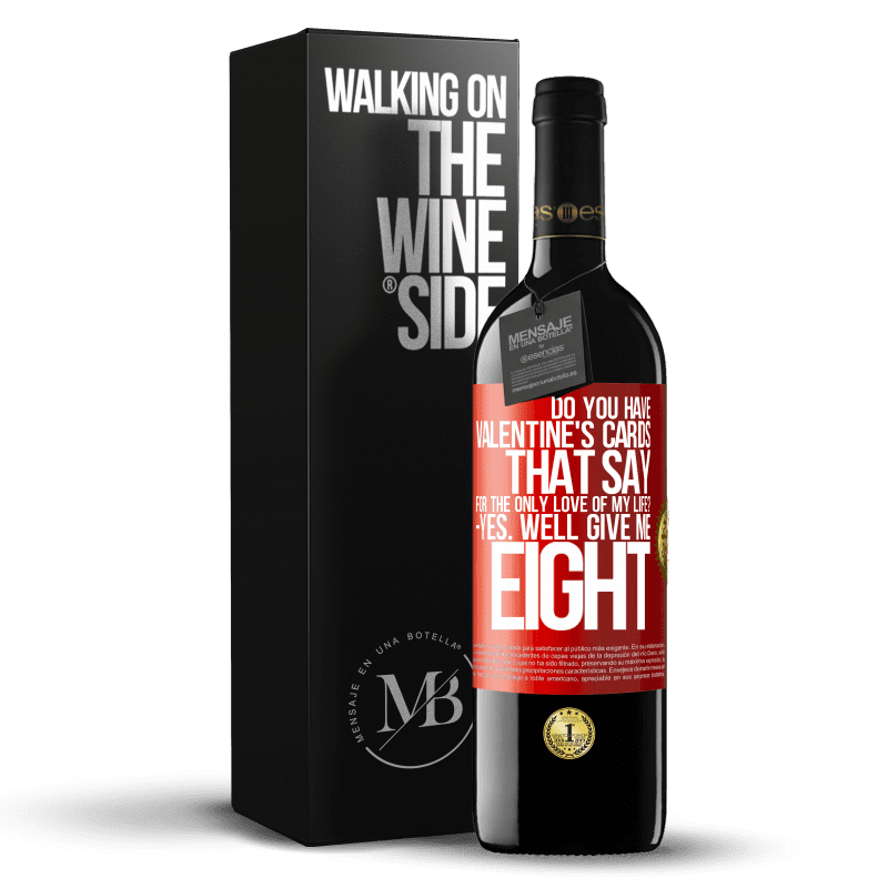 24,95 € Free Shipping | Red Wine RED Edition Crianza 6 Months Do you have Valentine's cards that say: For the only love of my life? -Yes. Well give me eight Red Label. Customizable label Aging in oak barrels 6 Months Harvest 2018 Tempranillo