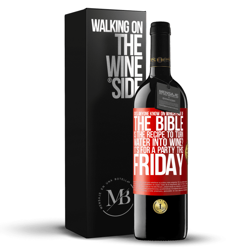 24,95 € Free Shipping | Red Wine RED Edition Crianza 6 Months Does anyone know on which page of the Bible is the recipe to turn water into wine? It's for a party this Friday Red Label. Customizable label Aging in oak barrels 6 Months Harvest 2018 Tempranillo