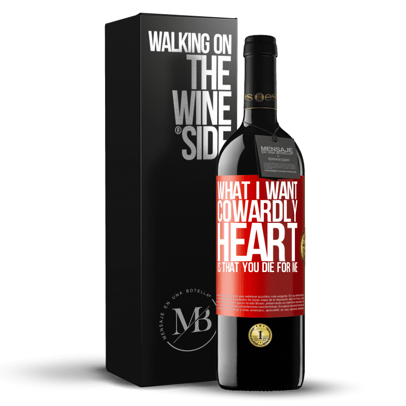 24,95 € Free Shipping   Red Wine RED Edition Crianza 6 Months What I want, cowardly heart, is that you die for me Red Label. Customizable label Aging in oak barrels 6 Months Harvest 2018 Tempranillo