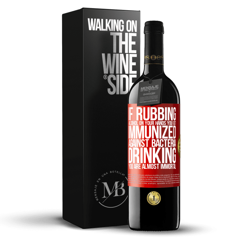 24,95 € Free Shipping | Red Wine RED Edition Crianza 6 Months If rubbing alcohol on your hands you get immunized against bacteria, drinking it is almost immortal Red Label. Customizable label Aging in oak barrels 6 Months Harvest 2018 Tempranillo