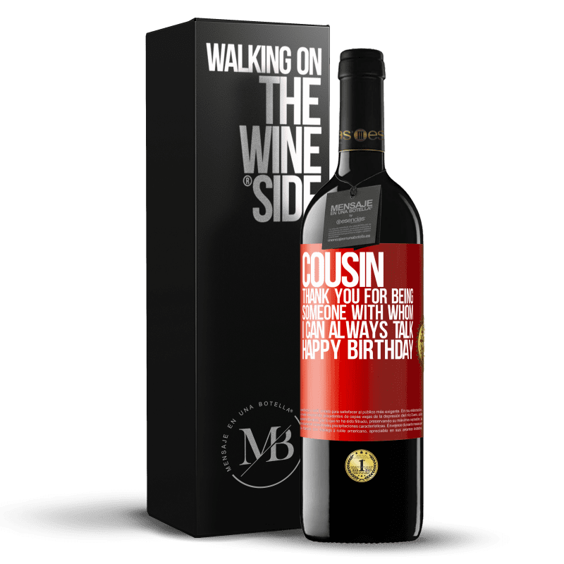 24,95 € Free Shipping | Red Wine RED Edition Crianza 6 Months Cousin. Thank you for being someone with whom I can always talk. Happy Birthday Red Label. Customizable label Aging in oak barrels 6 Months Harvest 2018 Tempranillo