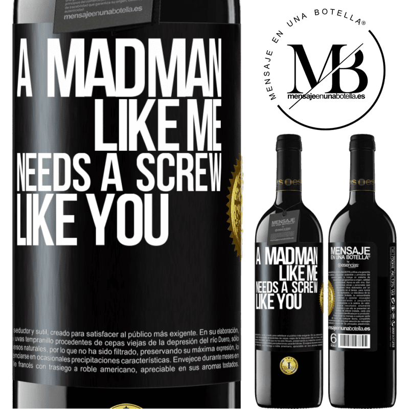 24,95 € Free Shipping | Red Wine RED Edition Crianza 6 Months A madman like me needs a screw like you Black Label. Customizable label Aging in oak barrels 6 Months Harvest 2018 Tempranillo
