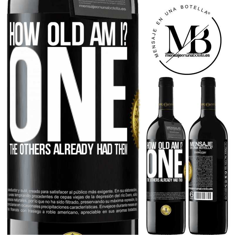 24,95 € Free Shipping   Red Wine RED Edition Crianza 6 Months How old am I? ONE. The others already had them Black Label. Customizable label Aging in oak barrels 6 Months Harvest 2018 Tempranillo