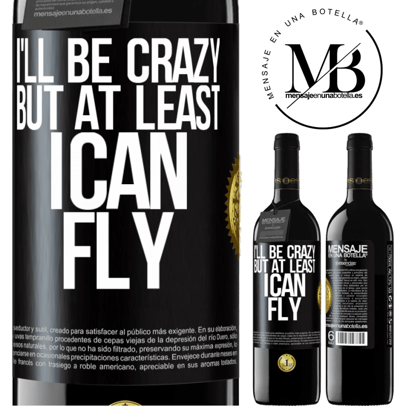 24,95 € Free Shipping | Red Wine RED Edition Crianza 6 Months I'll be crazy, but at least I can fly Black Label. Customizable label Aging in oak barrels 6 Months Harvest 2018 Tempranillo