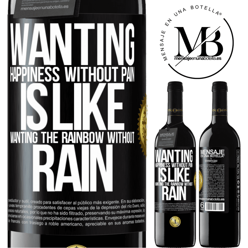 24,95 € Free Shipping | Red Wine RED Edition Crianza 6 Months Wanting happiness without pain is like wanting the rainbow without rain Black Label. Customizable label Aging in oak barrels 6 Months Harvest 2018 Tempranillo
