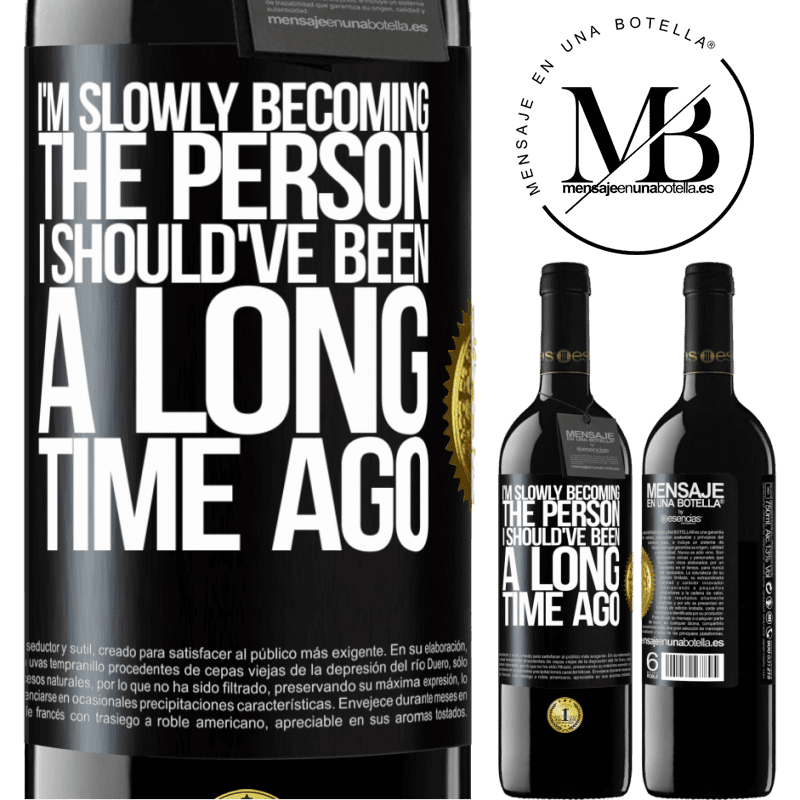 24,95 € Free Shipping | Red Wine RED Edition Crianza 6 Months I am slowly becoming the person I should've been a long time ago Black Label. Customizable label Aging in oak barrels 6 Months Harvest 2018 Tempranillo