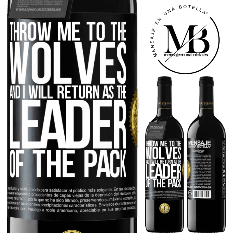 24,95 € Free Shipping | Red Wine RED Edition Crianza 6 Months throw me to the wolves and I will return as the leader of the pack Black Label. Customizable label Aging in oak barrels 6 Months Harvest 2018 Tempranillo