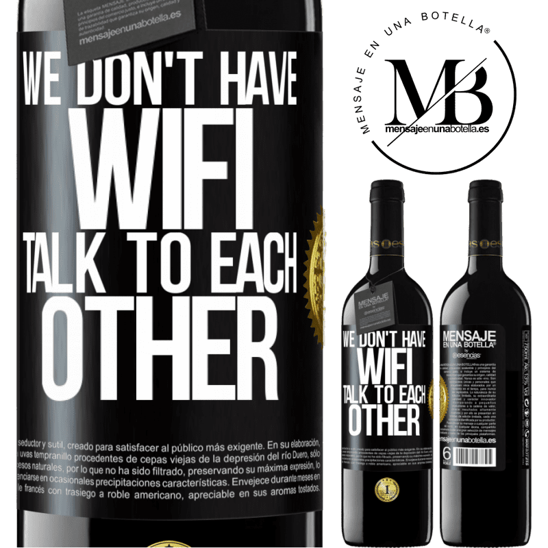 24,95 € Free Shipping | Red Wine RED Edition Crianza 6 Months We don't have WiFi, talk to each other Black Label. Customizable label Aging in oak barrels 6 Months Harvest 2018 Tempranillo