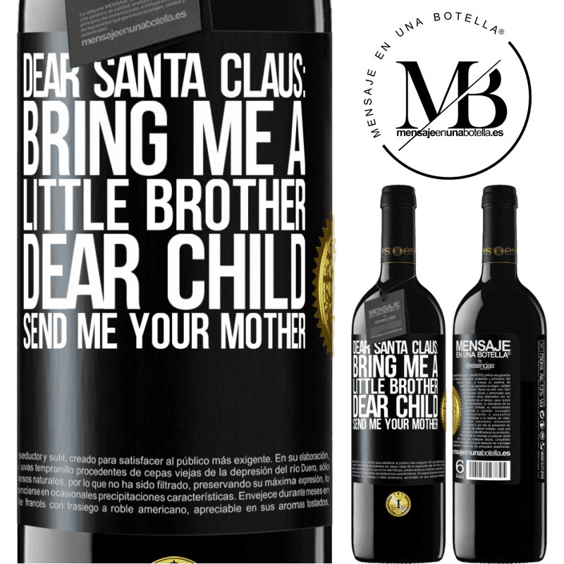 24,95 € Free Shipping | Red Wine RED Edition Crianza 6 Months Dear Santa Claus: Bring me a little brother. Dear child, send me your mother Black Label. Customizable label Aging in oak barrels 6 Months Harvest 2018 Tempranillo