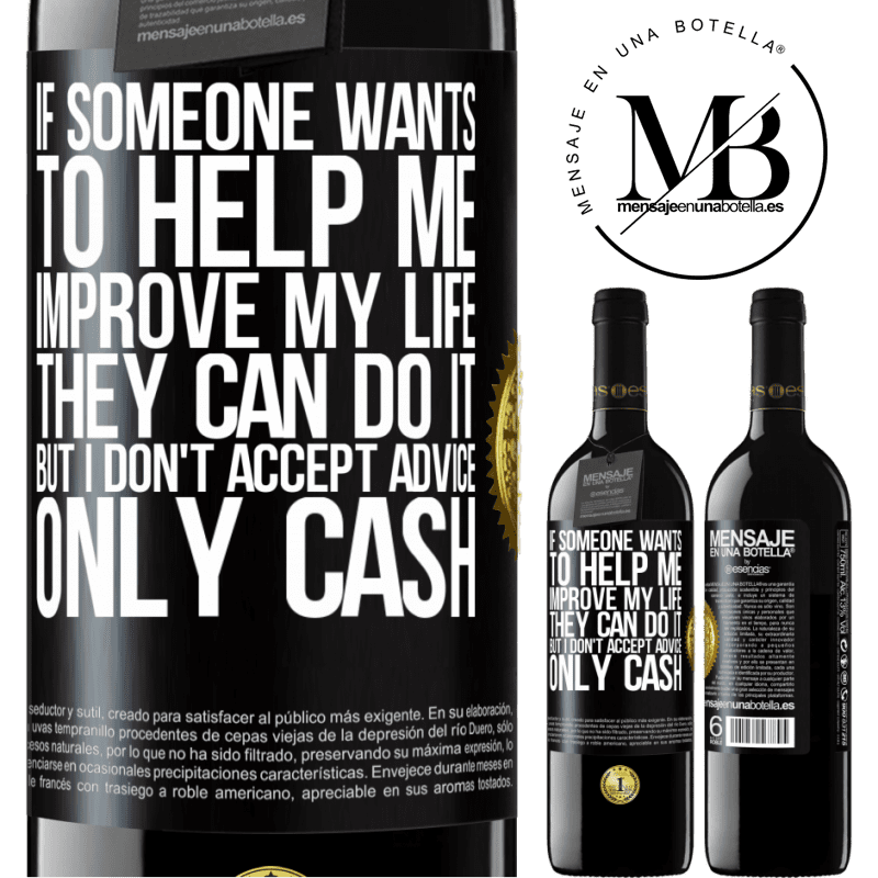 24,95 € Free Shipping | Red Wine RED Edition Crianza 6 Months If someone wants to help me improve my life, they can do it, but I don't accept advice, only cash Black Label. Customizable label Aging in oak barrels 6 Months Harvest 2018 Tempranillo