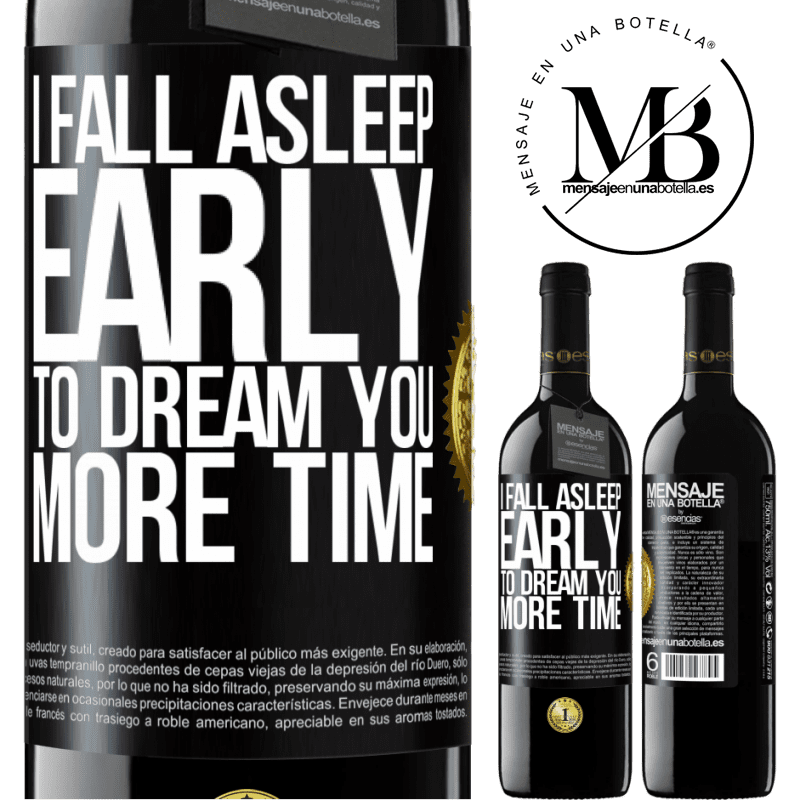 24,95 € Free Shipping   Red Wine RED Edition Crianza 6 Months I fall asleep early to dream you more time Black Label. Customizable label Aging in oak barrels 6 Months Harvest 2018 Tempranillo