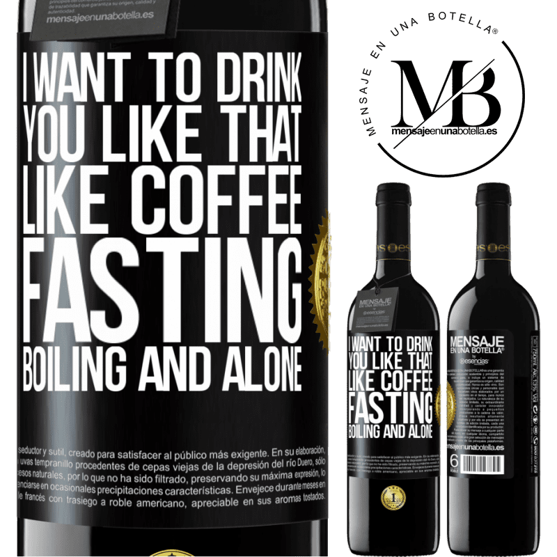 24,95 € Free Shipping | Red Wine RED Edition Crianza 6 Months I want to drink you like that, like coffee. Fasting, boiling and alone Black Label. Customizable label Aging in oak barrels 6 Months Harvest 2018 Tempranillo