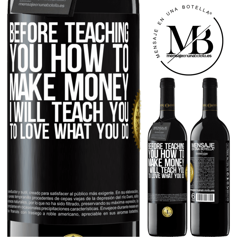 24,95 € Free Shipping | Red Wine RED Edition Crianza 6 Months Before teaching you how to make money, I will teach you to love what you do Black Label. Customizable label Aging in oak barrels 6 Months Harvest 2018 Tempranillo