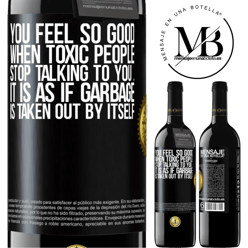 24,95 € Free Shipping | Red Wine RED Edition Crianza 6 Months You feel so good when toxic people stop talking to you ... It is as if garbage is taken out by itself Black Label. Customizable label Aging in oak barrels 6 Months Harvest 2018 Tempranillo