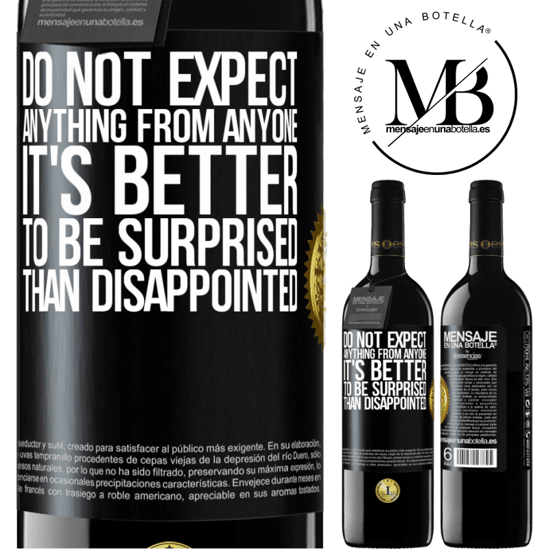 24,95 € Free Shipping | Red Wine RED Edition Crianza 6 Months Do not expect anything from anyone. It's better to be surprised than disappointed Black Label. Customizable label Aging in oak barrels 6 Months Harvest 2018 Tempranillo