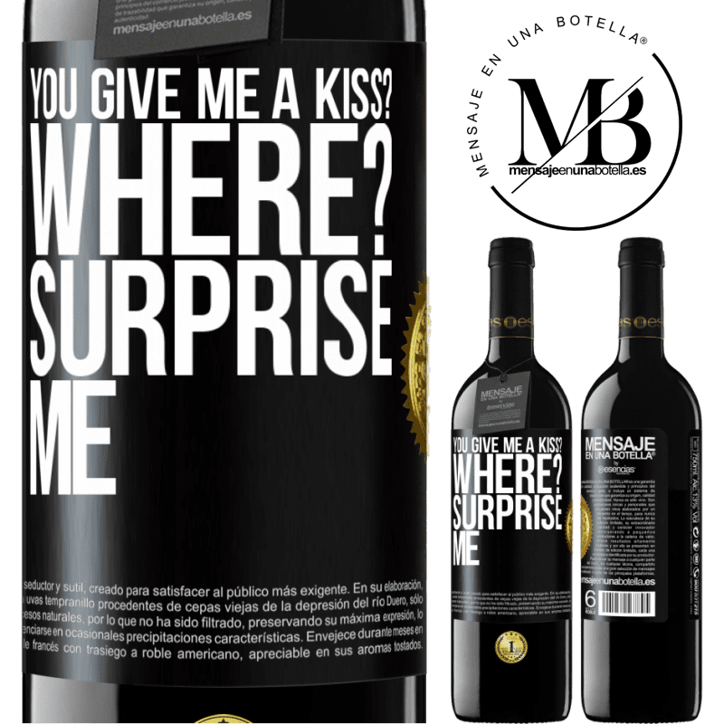 24,95 € Free Shipping | Red Wine RED Edition Crianza 6 Months you give me a kiss? Where? Surprise me Black Label. Customizable label Aging in oak barrels 6 Months Harvest 2018 Tempranillo