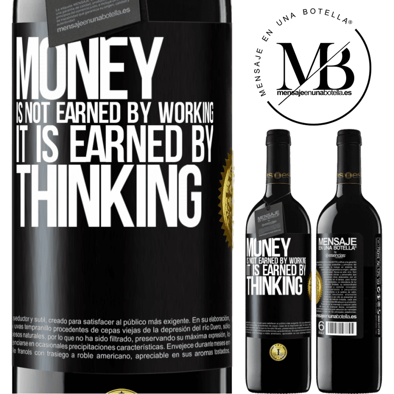 24,95 € Free Shipping | Red Wine RED Edition Crianza 6 Months Money is not earned by working, it is earned by thinking Black Label. Customizable label Aging in oak barrels 6 Months Harvest 2018 Tempranillo