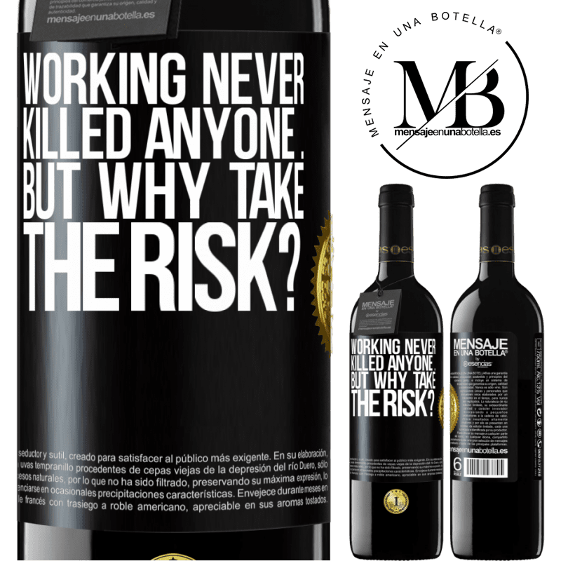 24,95 € Free Shipping | Red Wine RED Edition Crianza 6 Months Working never killed anyone ... but why take the risk? Black Label. Customizable label Aging in oak barrels 6 Months Harvest 2018 Tempranillo