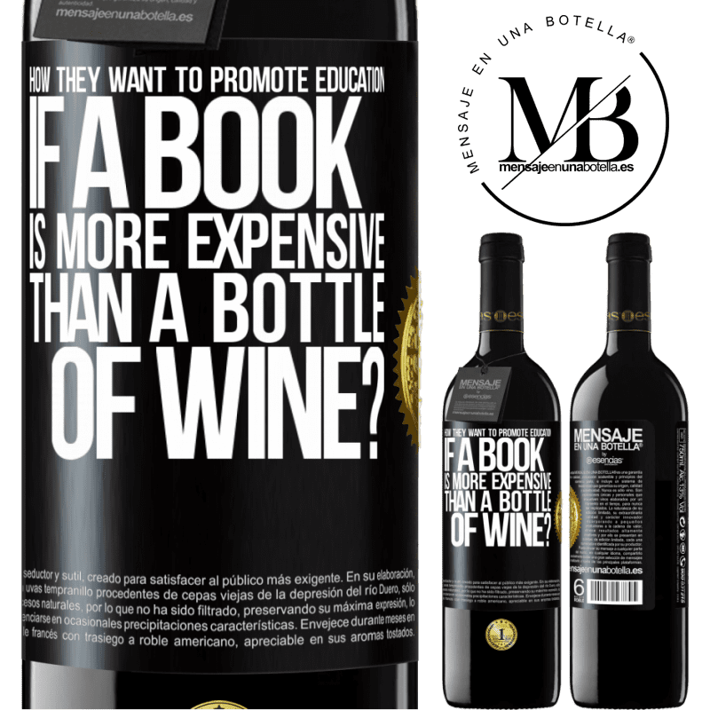 24,95 € Free Shipping | Red Wine RED Edition Crianza 6 Months How they want to promote education if a book is more expensive than a bottle of wine Black Label. Customizable label Aging in oak barrels 6 Months Harvest 2018 Tempranillo