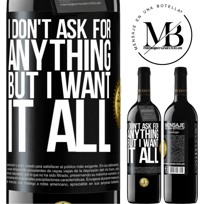 24,95 € Free Shipping | Red Wine RED Edition Crianza 6 Months I don't ask for anything, but I want it all Black Label. Customizable label Aging in oak barrels 6 Months Harvest 2018 Tempranillo