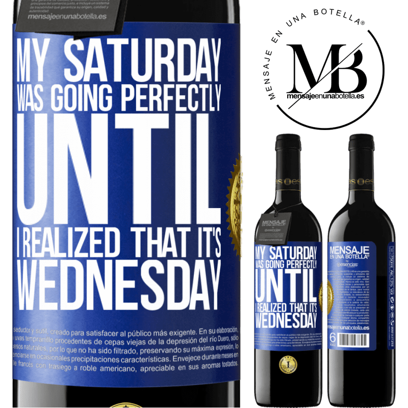 24,95 € Free Shipping | Red Wine RED Edition Crianza 6 Months My Saturday was going perfectly until I realized that it's Wednesday Blue Label. Customizable label Aging in oak barrels 6 Months Harvest 2018 Tempranillo