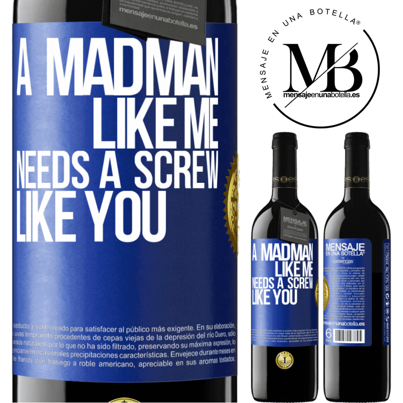 24,95 € Free Shipping | Red Wine RED Edition Crianza 6 Months A madman like me needs a screw like you Blue Label. Customizable label Aging in oak barrels 6 Months Harvest 2018 Tempranillo