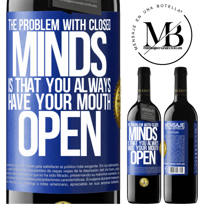 24,95 € Free Shipping | Red Wine RED Edition Crianza 6 Months The problem with closed minds is that you always have your mouth open Blue Label. Customizable label Aging in oak barrels 6 Months Harvest 2018 Tempranillo
