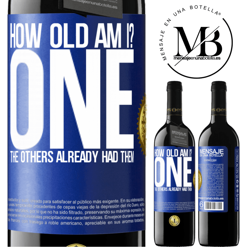 24,95 € Free Shipping   Red Wine RED Edition Crianza 6 Months How old am I? ONE. The others already had them Blue Label. Customizable label Aging in oak barrels 6 Months Harvest 2018 Tempranillo