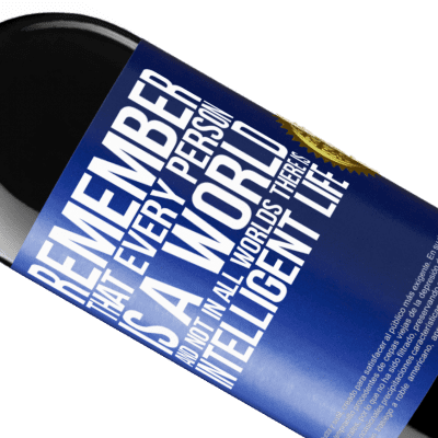 Unique & Personal Expressions. «Remember that every person is a world, and not in all worlds there is intelligent life» RED Edition Crianza 6 Months
