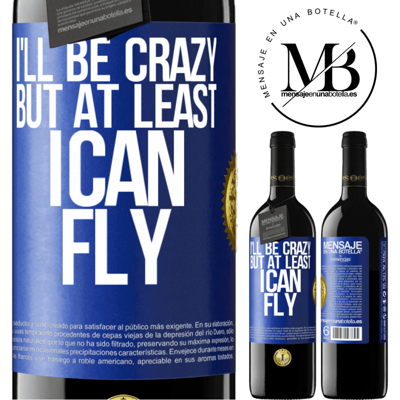 24,95 € Free Shipping | Red Wine RED Edition Crianza 6 Months I'll be crazy, but at least I can fly Blue Label. Customizable label Aging in oak barrels 6 Months Harvest 2018 Tempranillo