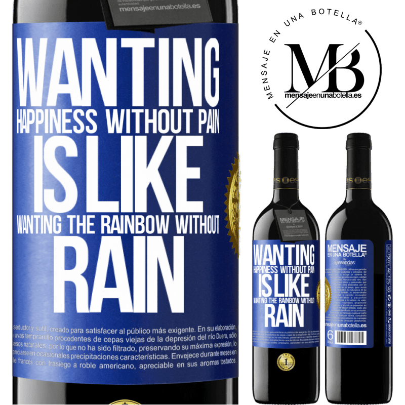 24,95 € Free Shipping | Red Wine RED Edition Crianza 6 Months Wanting happiness without pain is like wanting the rainbow without rain Blue Label. Customizable label Aging in oak barrels 6 Months Harvest 2018 Tempranillo