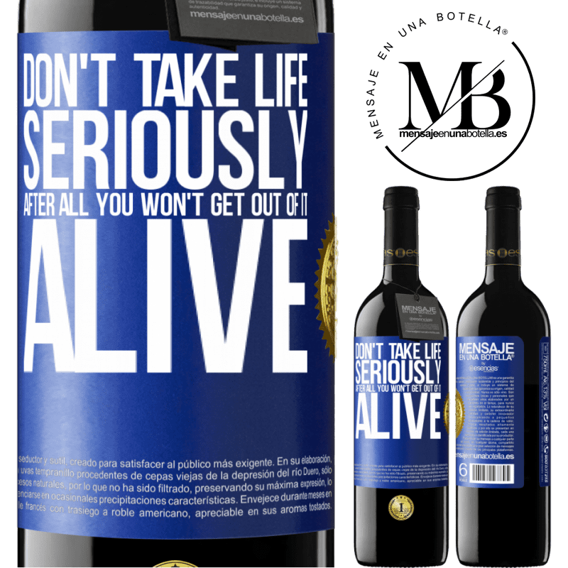 24,95 € Free Shipping | Red Wine RED Edition Crianza 6 Months Don't take life seriously, after all, you won't get out of it alive Blue Label. Customizable label Aging in oak barrels 6 Months Harvest 2018 Tempranillo