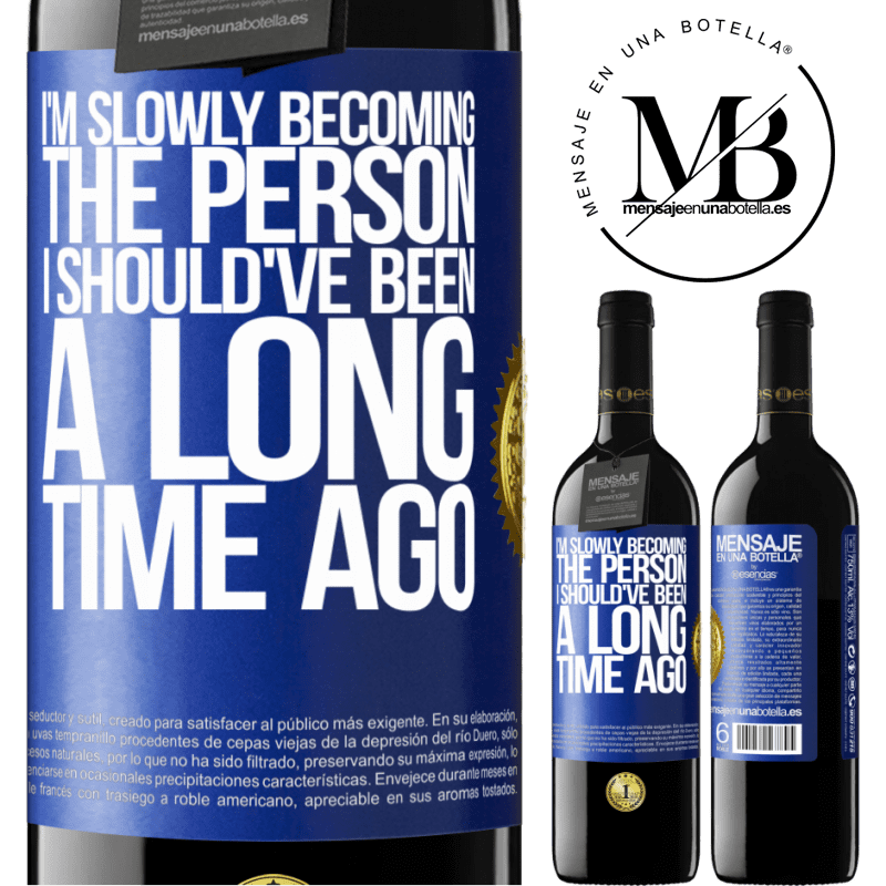 24,95 € Free Shipping | Red Wine RED Edition Crianza 6 Months I am slowly becoming the person I should've been a long time ago Blue Label. Customizable label Aging in oak barrels 6 Months Harvest 2018 Tempranillo