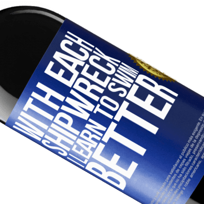 Unique & Personal Expressions. «With each shipwreck I learn to swim better» RED Edition Crianza 6 Months